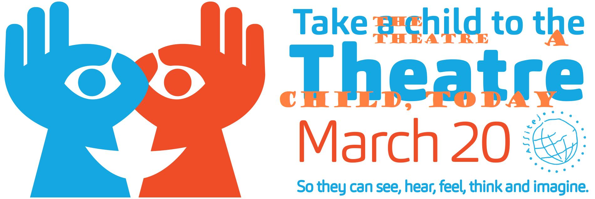 Take the Theatre to a Child, today! Upside Down World Day of Theater for Young Audiences on March 20th